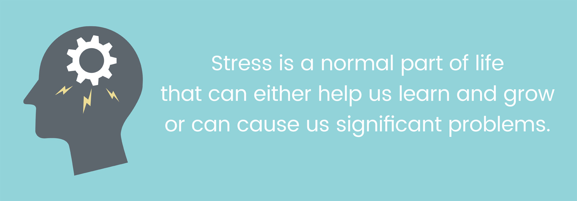 Stress is a normal part of life that can either help us learn and grow or cause significant problems